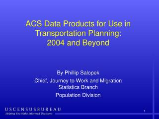 ACS Data Products for Use in Transportation Planning: 2004 and Beyond