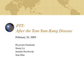 PTT:  After the Tom-Yum-Kung Disease