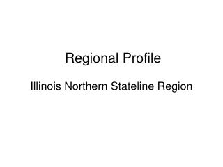 Regional Profile  Illinois Northern Stateline Region