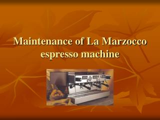 Maintenance of La Marzocco espresso machine