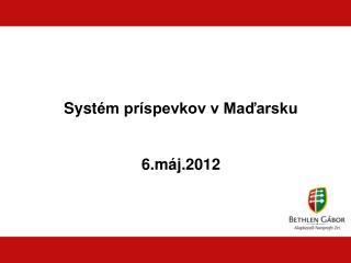 Syst �m pr�spevkov v Ma?arsku 6.m�j.2012