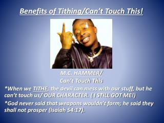 Benefits of Tithing/Can't Touch This!