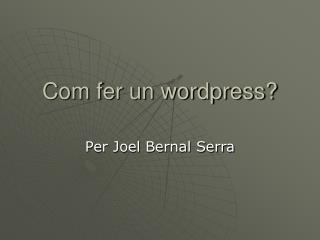 Com fer un wordpress?