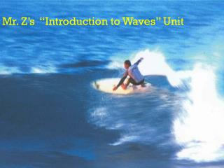 """Mr. Z's  """"Introduction to Waves"""" Unit"""