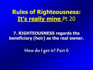 Rules of Righteousness: It's really mine Pt 20