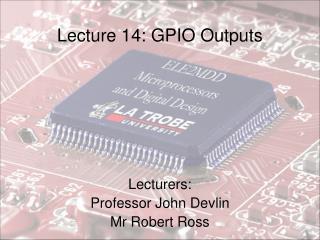 Lecture 14: GPIO Outputs
