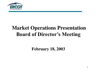 Market Operations Presentation Board of Director's Meeting February 18, 2003