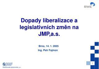 Brno ,  14. 1.  200 5 Ing. Petr Fajmon