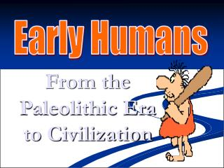 From the Paleolithic Era to Civilization
