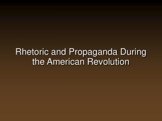 Rhetoric and Propaganda During the American Revolution