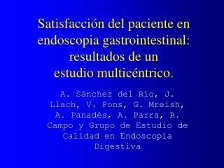 Satisfacción del paciente en endoscopia gastrointestinal: resultados de un  estudio multicéntrico.