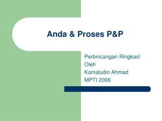 Anda & Proses P&P