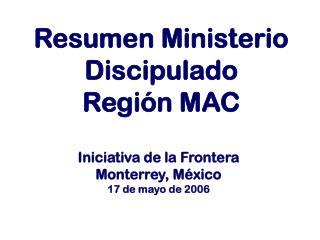 Resumen Ministerio Discipulado  Regi n MAC