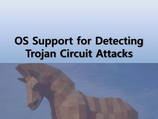 OS Support for Detecting Trojan Circuit Attacks