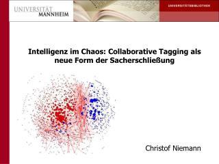 Intelligenz im Chaos: Collaborative Tagging als neue Form der Sacherschlie ung