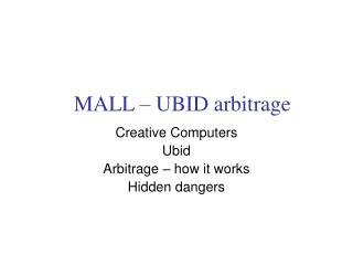 MALL – UBID arbitrage