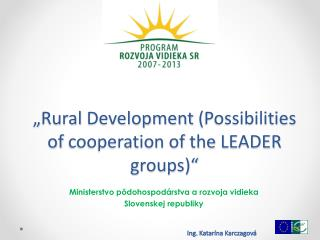 """ Rural Development  ( Possibilities of cooperation of the  LEADER  groups )"""