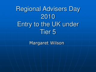 Regional Advisers Day 2010 Entry to the UK under  Tier 5