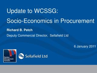 Update to WCSSG:  Socio-Economics in Procurement Richard B. Petch