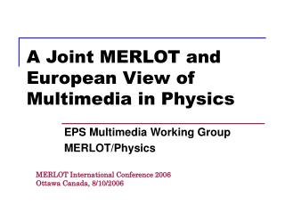 A Joint MERLOT and European View of Multimedia in Physics