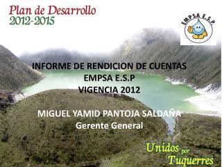 INFORME DE RENDICION DE CUENTAS EMPSA E.S.P VIGENCIA 2012 MIGUEL YAMID PANTOJA SALDAÑA