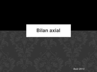 Bilan axial
