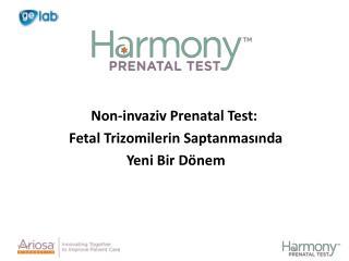 Non - inva ziv  Prenatal Test:  Fetal Trizomilerin Saptanmasında Yeni Bir Dönem