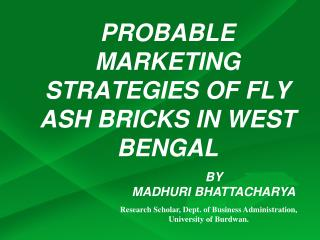 PROBABLE MARKETING STRATEGIES OF FLY ASH BRICKS IN WEST BENGAL