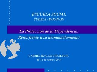 ESCUELA SOCIAL TUDELA - BARAÑAIN La Protección de la Dependencia.