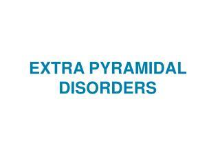 EXTRA PYRAMIDAL DISORDERS