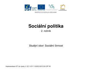 Sociální politika 2. ročník Studijní obor: Sociální činnost