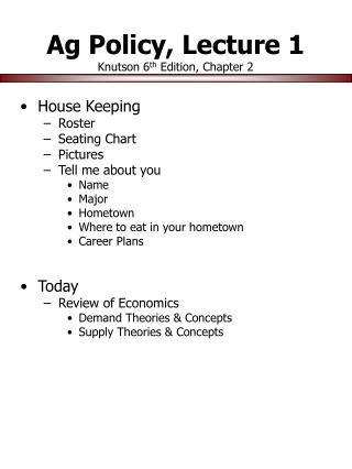 Ag Policy, Lecture 1 Knutson 6 th  Edition, Chapter 2