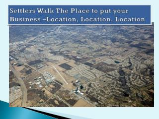 Settlers Walk The Place to put your Business –Location, Location, Location