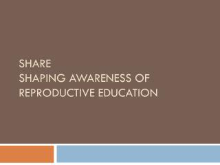 SHARE SHaping  Awareness of Reproductive Education
