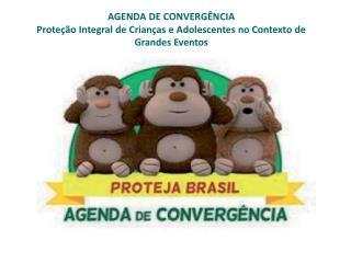 AGENDA DE CONVERGÊNCIA Proteção Integral de Crianças e Adolescentes no Contexto de Grandes Eventos