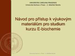 Návod pro přístup k výukovým materiálům pro studium  kurzu E-biochemie