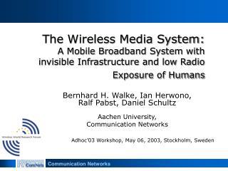 Bernhard H. Walke, Ian Herwono,  Ralf Pabst, Daniel Schultz Aachen University,