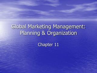 Global Marketing Management: Planning & Organization