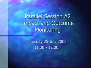 Parallel Session A2 Impact and Outcome Monitoring