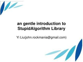 an gentle introduction to  StupidAlgorithm  Library