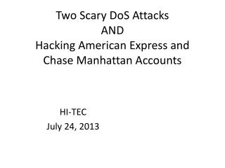 Two Scary  DoS  Attacks AND Hacking American Express and Chase Manhattan Accounts