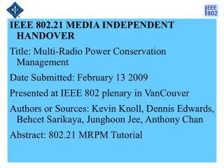 IEEE 802.21 MEDIA INDEPENDENT HANDOVER  Title: Multi-Radio Power Conservation Management