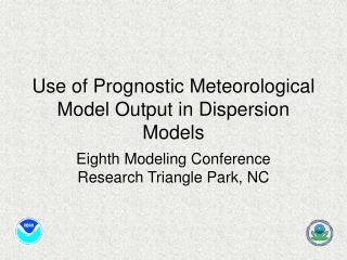 Use of Prognostic Meteorological Model Output in Dispersion Models