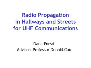Radio Propagation  in Hallways and Streets for UHF Communications