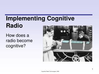Implementing Cognitive Radio