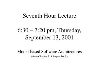 Seventh Hour Lecture 6:30 – 7:20 pm, Thursday, September 13, 2001