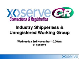 Industry Shipperless & Unregistered Working Group Wednesday 3rd November 10.00am at xoserve