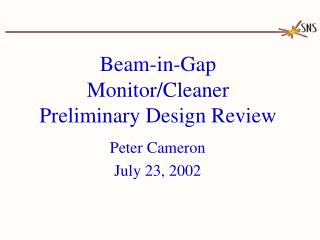 Beam-in-Gap Monitor/Cleaner Preliminary Design Review
