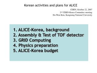 Korean activities and plans for ALICE  CERN, October 22, 2007