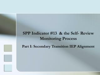 SPP Indicator #13  & the Self- Review Monitoring Process